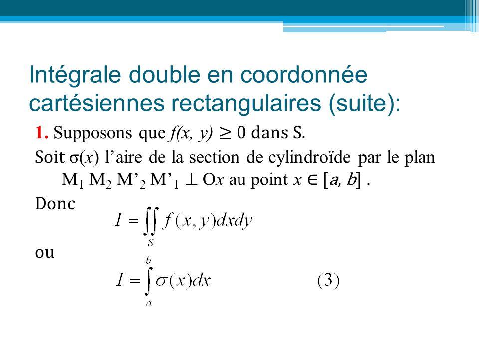 Intégrale double en coordonnée cartésiennes rectangulaires (suite): 1. Supposons que f(x, y) ≥ 0 dans S. Soit σ(x) l'aire de la section de cylindroïde