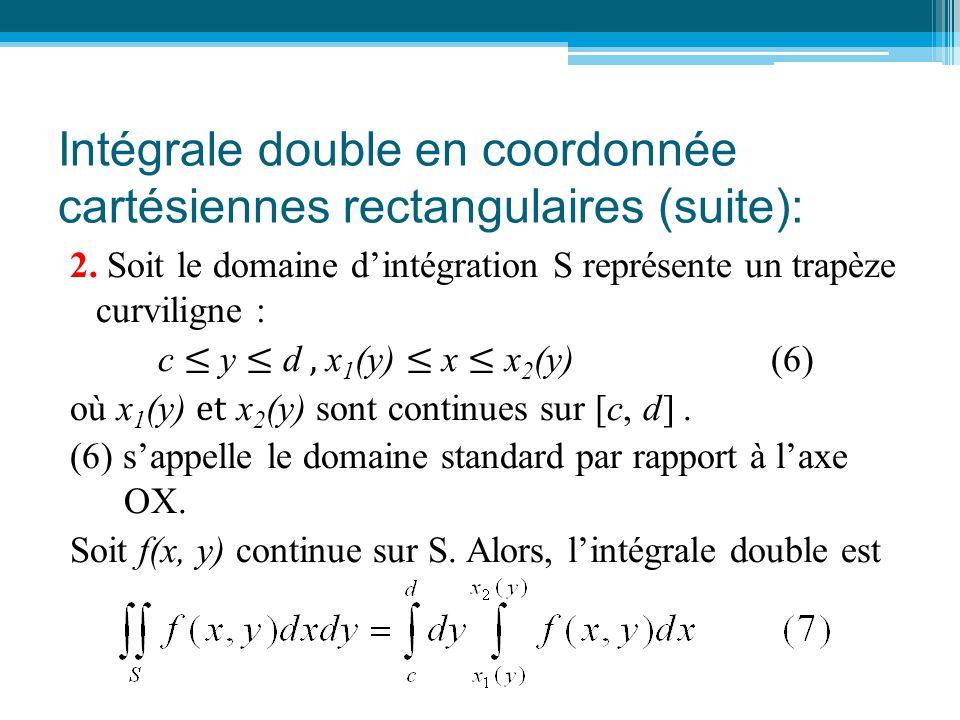 Intégrale double en coordonnée cartésiennes rectangulaires (suite): 2. Soit le domaine d'intégration S représente un trapèze curviligne : c ≤ y ≤ d, x