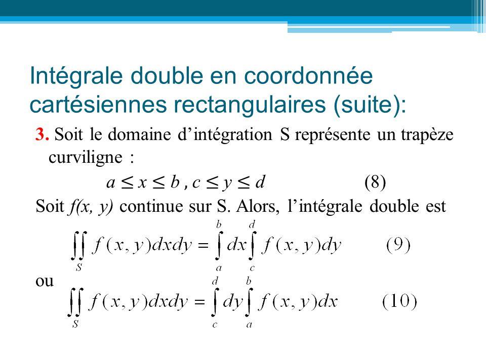 Intégrale double en coordonnée cartésiennes rectangulaires (suite): 3. Soit le domaine d'intégration S représente un trapèze curviligne : a ≤ x ≤ b, c
