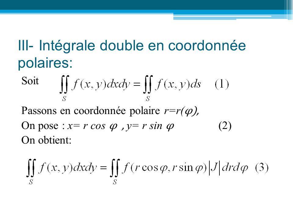 III- Intégrale double en coordonnée polaires: Soit Passons en coordonnée polaire r=r( φ), On pose : x= r cos φ, y= r sin φ (2) On obtient: