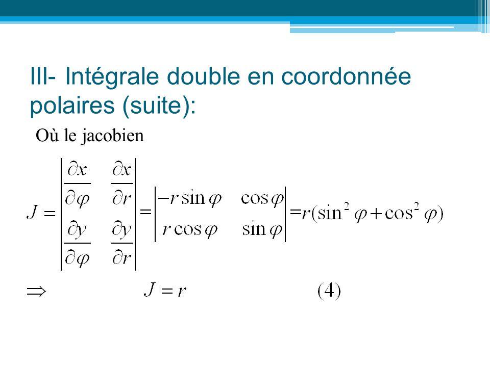 III- Intégrale double en coordonnée polaires (suite): Où le jacobien
