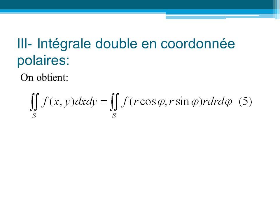 III- Intégrale double en coordonnée polaires: On obtient: