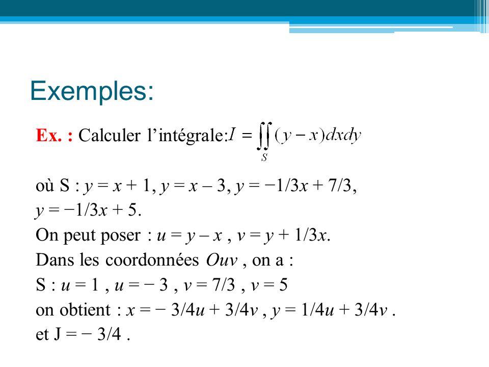 Exemples: Ex. : Calculer l'intégrale: où S : y = x + 1, y = x – 3, y = −1/3x + 7/3, y = −1/3x + 5. On peut poser : u = y – x, v = y + 1/3x. Dans les c