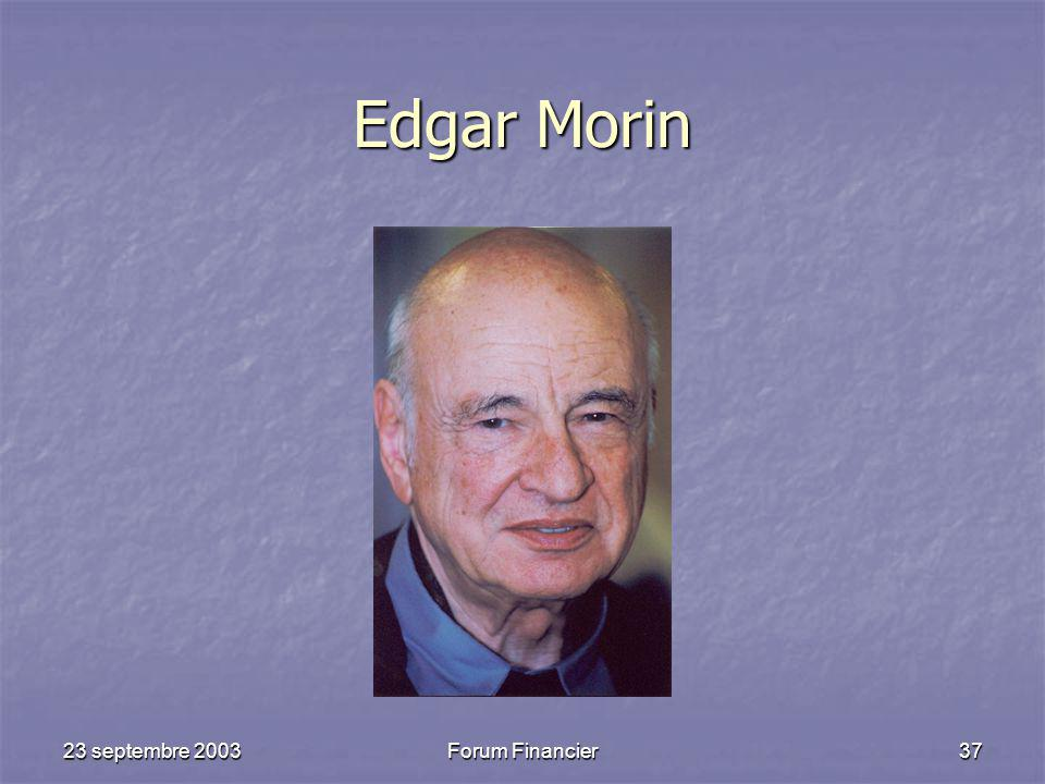 23 septembre 2003Forum Financier37 Edgar Morin