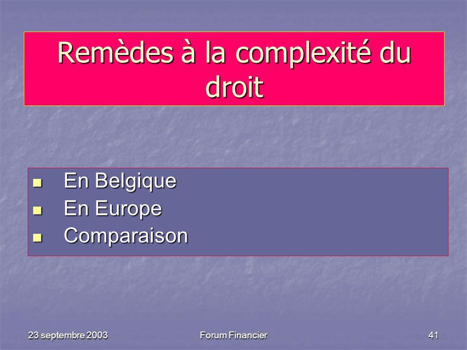 23 septembre 2003Forum Financier41 Remèdes à la complexité du droit En Belgique En Belgique En Europe En Europe Comparaison Comparaison