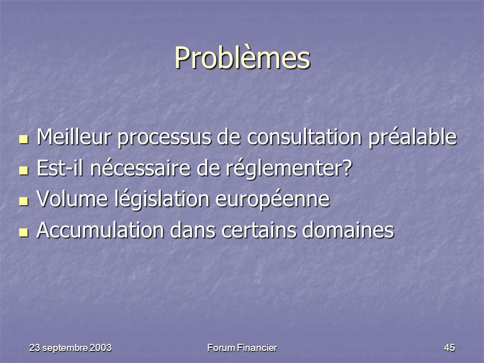 23 septembre 2003Forum Financier45 Problèmes Meilleur processus de consultation préalable Meilleur processus de consultation préalable Est-il nécessaire de réglementer.