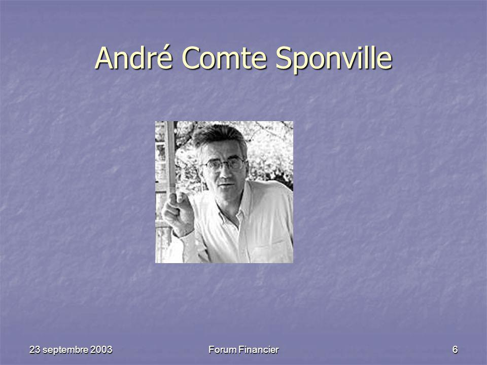 23 septembre 2003Forum Financier6 André Comte Sponville