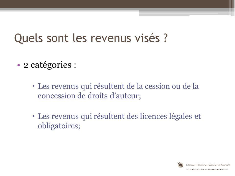 Association d'avocats – Advocatenassociatie – Law firm Quels sont les revenus visés ? 2 catégories :  Les revenus qui résultent de la cession ou de l