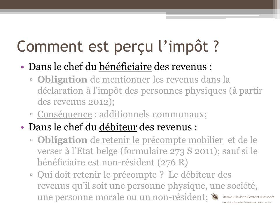 Association d'avocats – Advocatenassociatie – Law firm Comment est perçu l'impôt ? Dans le chef du bénéficiaire des revenus : ▫Obligation de mentionne