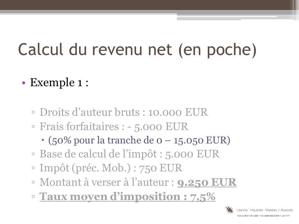 Association d'avocats – Advocatenassociatie – Law firm Calcul du revenu net (en poche) Exemple 1 : ▫Droits d'auteur bruts : 10.000 EUR ▫Frais forfaitaires : - 5.000 EUR  (50% pour la tranche de 0 – 15.050 EUR) ▫Base de calcul de l'impôt : 5.000 EUR ▫Impôt (préc.