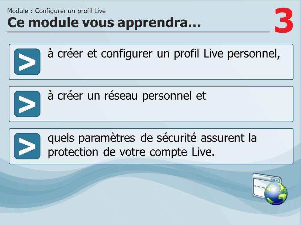 3 >> à créer un réseau personnel et quels paramètres de sécurité assurent la protection de votre compte Live. Ce module vous apprendra… Module : Confi