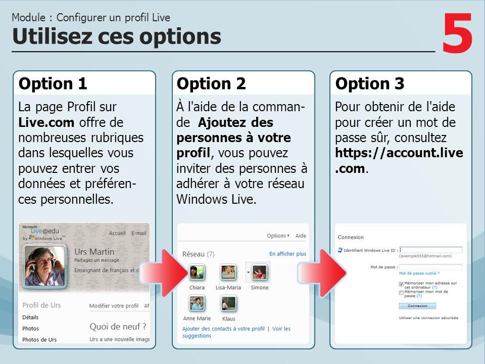 5 Option 1 La page Profil sur Live.com offre de nombreuses rubriques dans lesquelles vous pouvez entrer vos données et préféren- ces personnelles. Opt