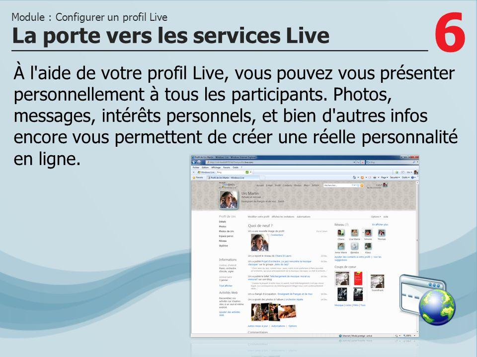 6 À l'aide de votre profil Live, vous pouvez vous présenter personnellement à tous les participants. Photos, messages, intérêts personnels, et bien d'