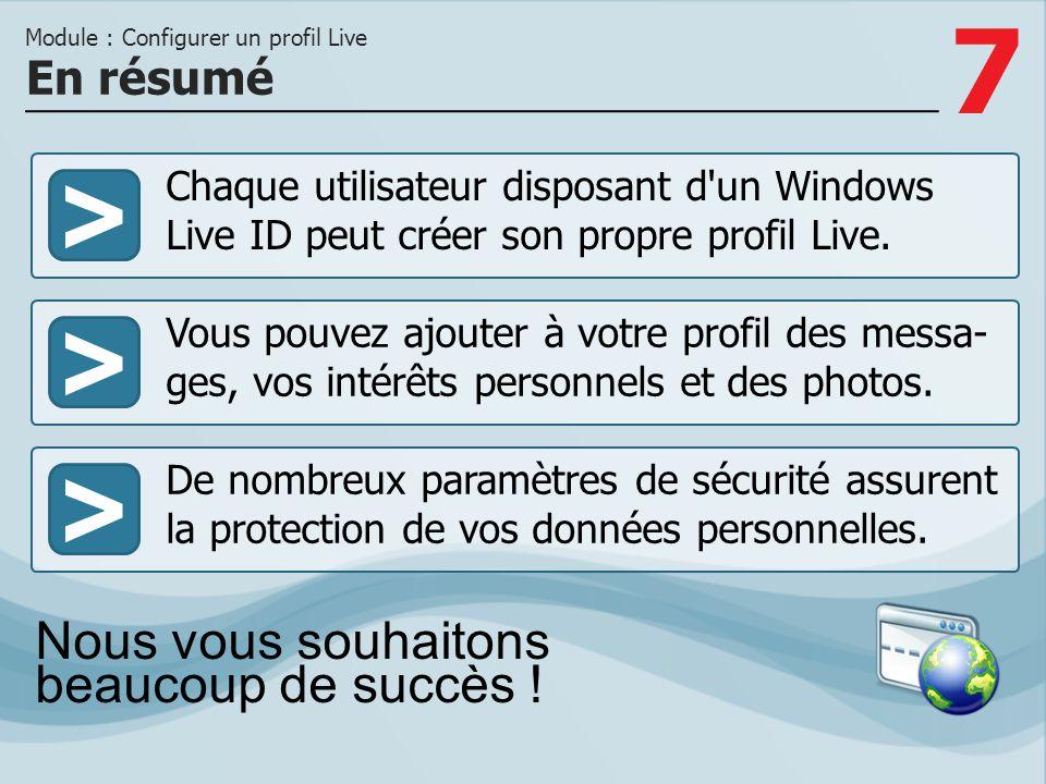 7 >>> Chaque utilisateur disposant d'un Windows Live ID peut créer son propre profil Live. Vous pouvez ajouter à votre profil des messa- ges, vos inté