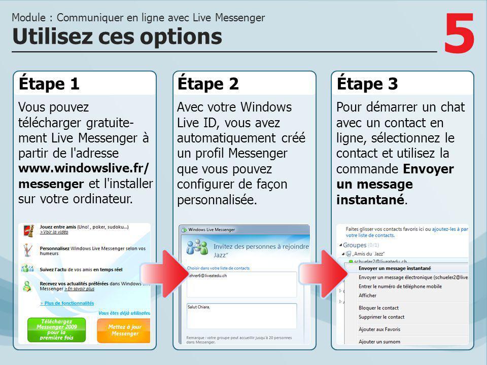 5 Étape 1 Vous pouvez télécharger gratuite- ment Live Messenger à partir de l'adresse www.windowslive.fr/ messenger et l'installer sur votre ordinateu