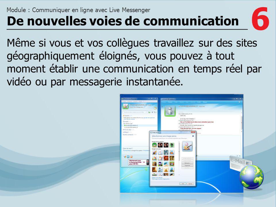 6 Même si vous et vos collègues travaillez sur des sites géographiquement éloignés, vous pouvez à tout moment établir une communication en temps réel par vidéo ou par messagerie instantanée.