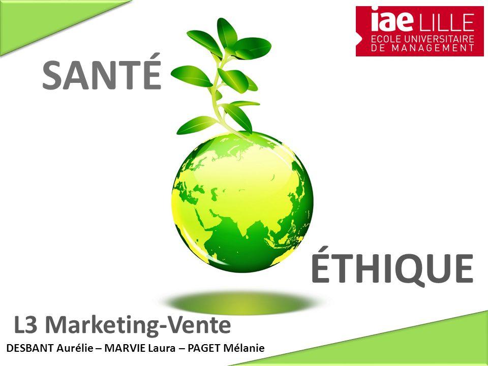 ÉTHIQUE DESBANT Aurélie – MARVIE Laura – PAGET Mélanie SANTÉ L3 Marketing-Vente