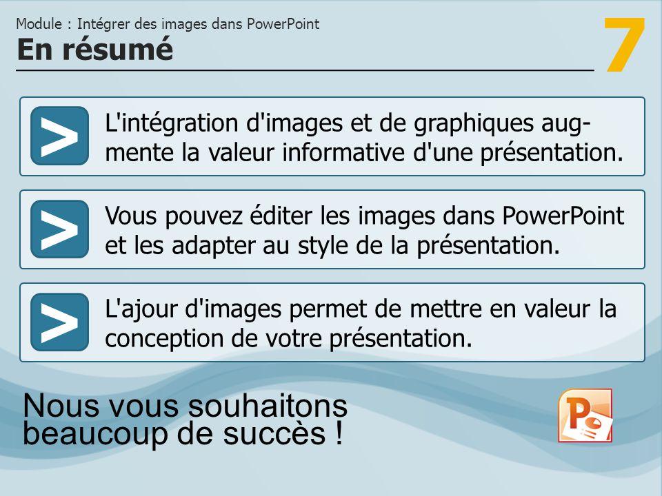 7 >>> L intégration d images et de graphiques aug- mente la valeur informative d une présentation.
