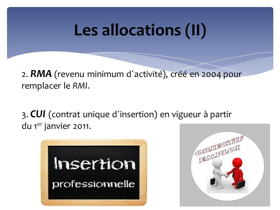 2. RMA (revenu minimum d´activité), créé en 2004 pour remplacer le RMI. 3. CUI (contrat unique d´insertion) en vigueur à partir du 1 er janvier 2011.