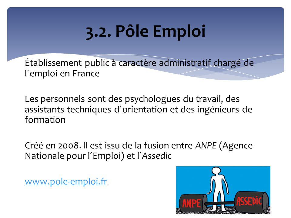 Établissement public à caractère administratif chargé de l´emploi en France Les personnels sont des psychologues du travail, des assistants techniques