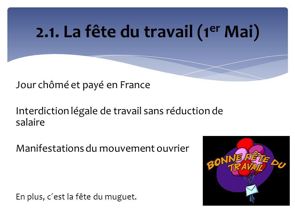 Jour chômé et payé en France Interdiction légale de travail sans réduction de salaire Manifestations du mouvement ouvrier En plus, c´est la fête du mu