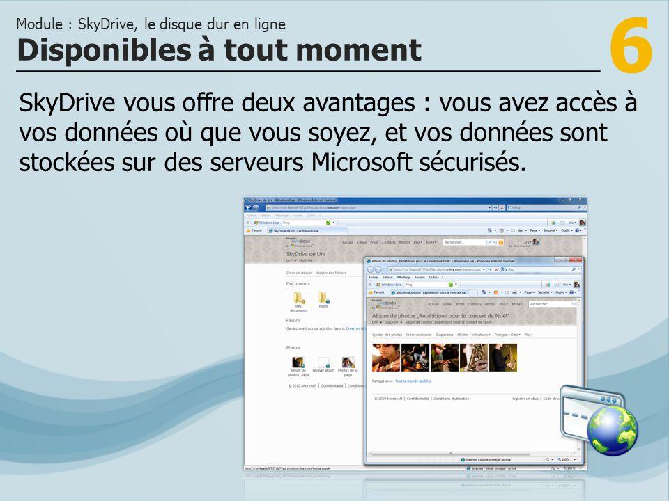 6 SkyDrive vous offre deux avantages : vous avez accès à vos données où que vous soyez, et vos données sont stockées sur des serveurs Microsoft sécuri