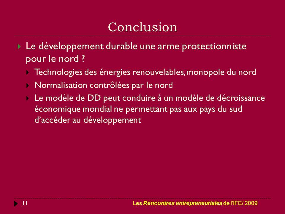 Conclusion 11  Le développement durable une arme protectionniste pour le nord ?  Technologies des énergies renouvelables, monopole du nord  Normali