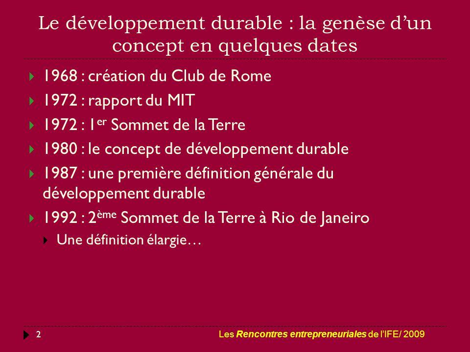 Le développement durable : la genèse d'un concept en quelques dates Les Rencontres entrepreneuriales de l'IFE/ 2009 2  1968 : création du Club de Rom