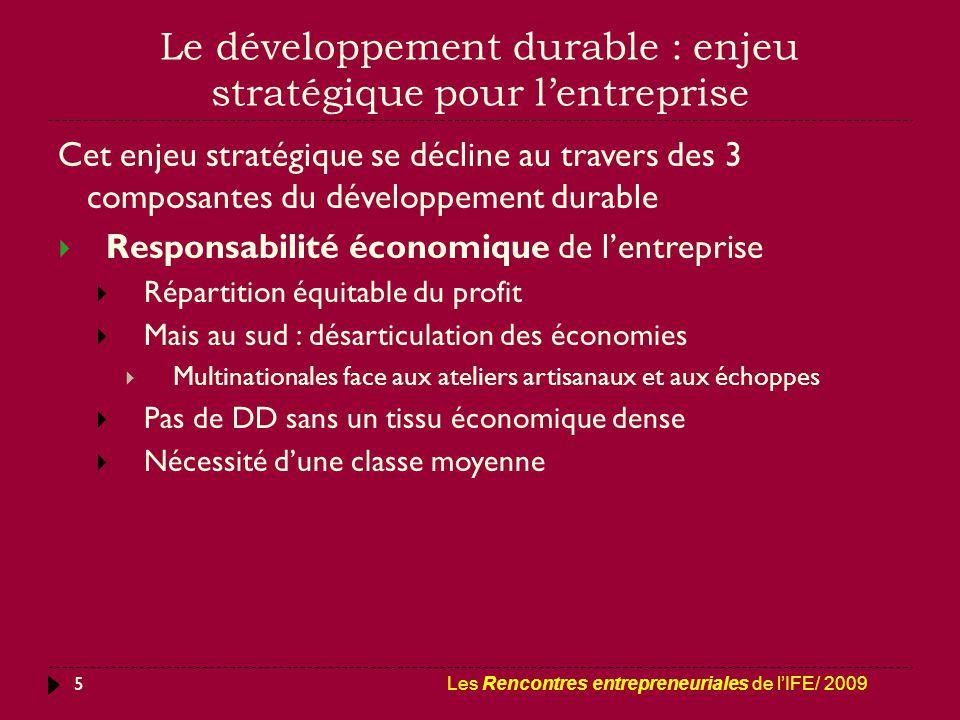 Le développement durable : enjeu stratégique pour l'entreprise 5 Cet enjeu stratégique se décline au travers des 3 composantes du développement durabl