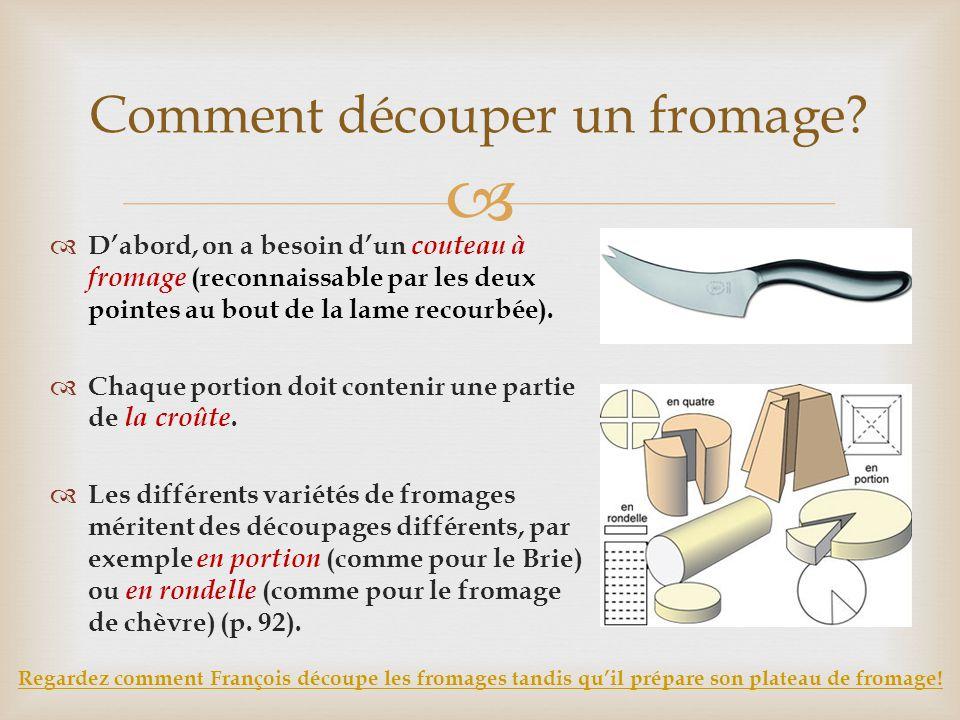   D'abord, on a besoin d'un couteau à fromage (reconnaissable par les deux pointes au bout de la lame recourbée).  Chaque portion doit contenir une