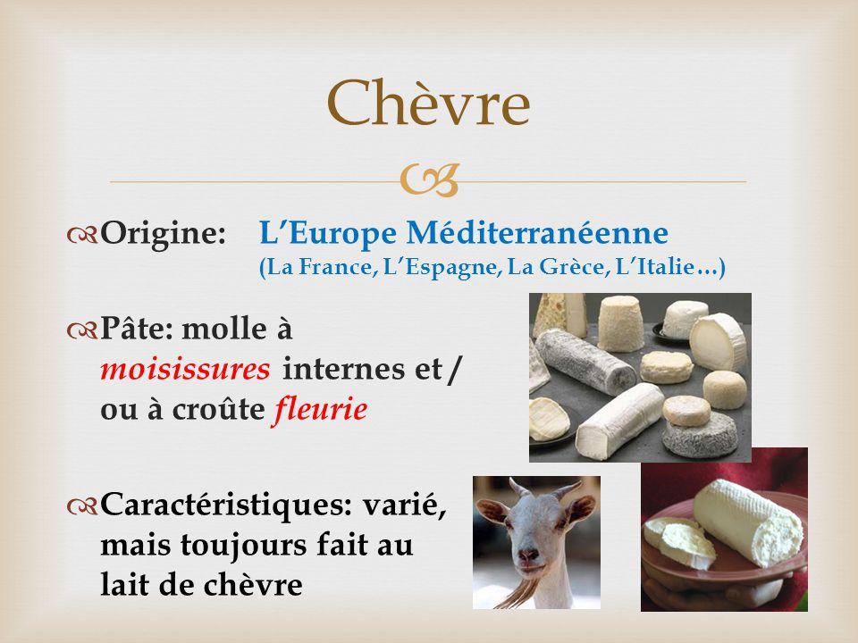  Chèvre  Origine:  Pâte: molle à moisissures internes et / ou à croûte fleurie  Caractéristiques: varié, mais toujours fait au lait de chèvre L'Eu