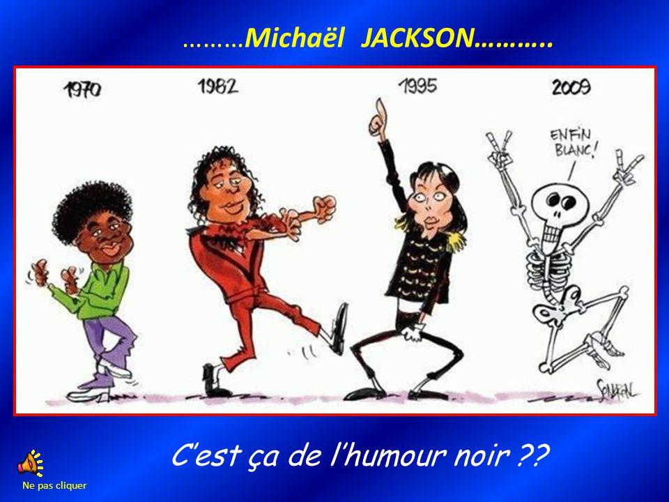C'est ça de l'humour noir ?? ………Michaël JACKSON……….. Ne pas cliquer