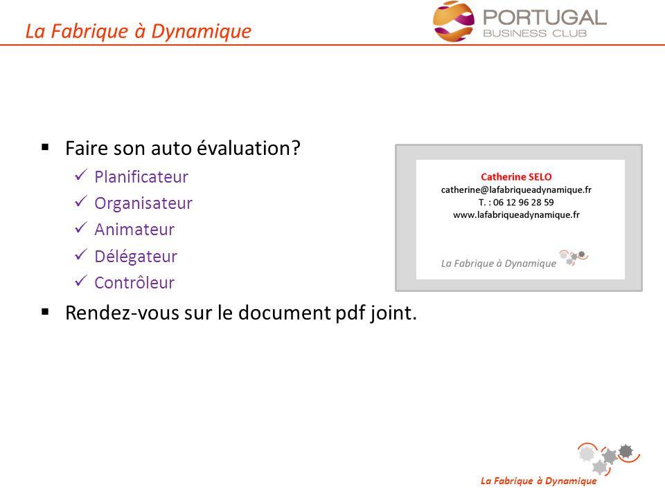 La Fabrique à Dynamique  Faire son auto évaluation? Planificateur Organisateur Animateur Délégateur Contrôleur  Rendez-vous sur le document pdf join