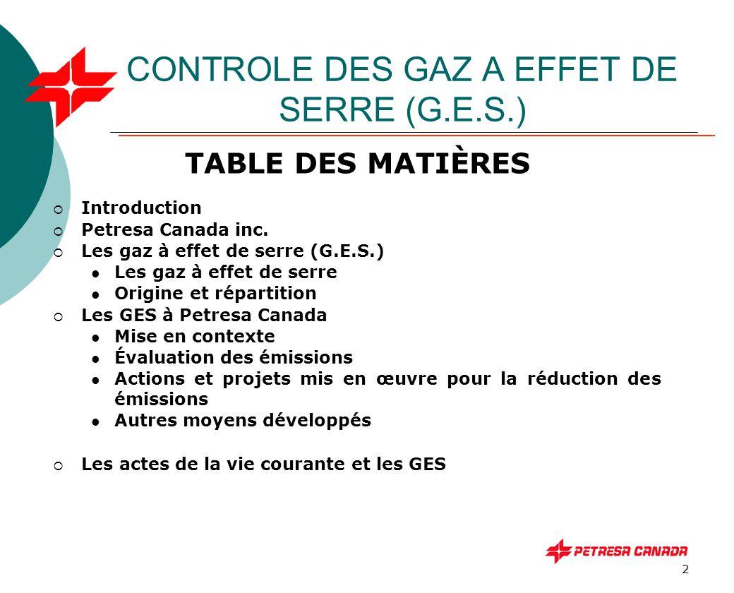2 TABLE DES MATIÈRES  Introduction  Petresa Canada inc.  Les gaz à effet de serre (G.E.S.) Les gaz à effet de serre Origine et répartition  Les GE