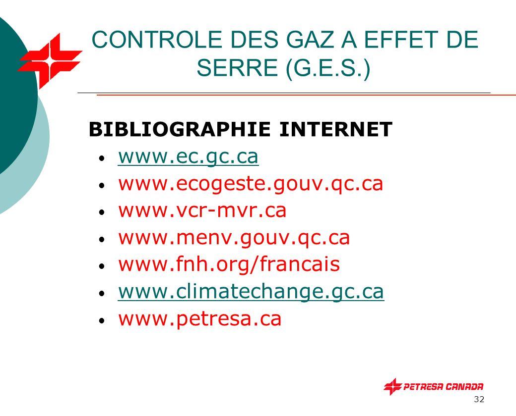 32 CONTROLE DES GAZ A EFFET DE SERRE (G.E.S.) BIBLIOGRAPHIE INTERNET www.ec.gc.ca www.ecogeste.gouv.qc.ca www.vcr-mvr.ca www.menv.gouv.qc.ca www.fnh.o