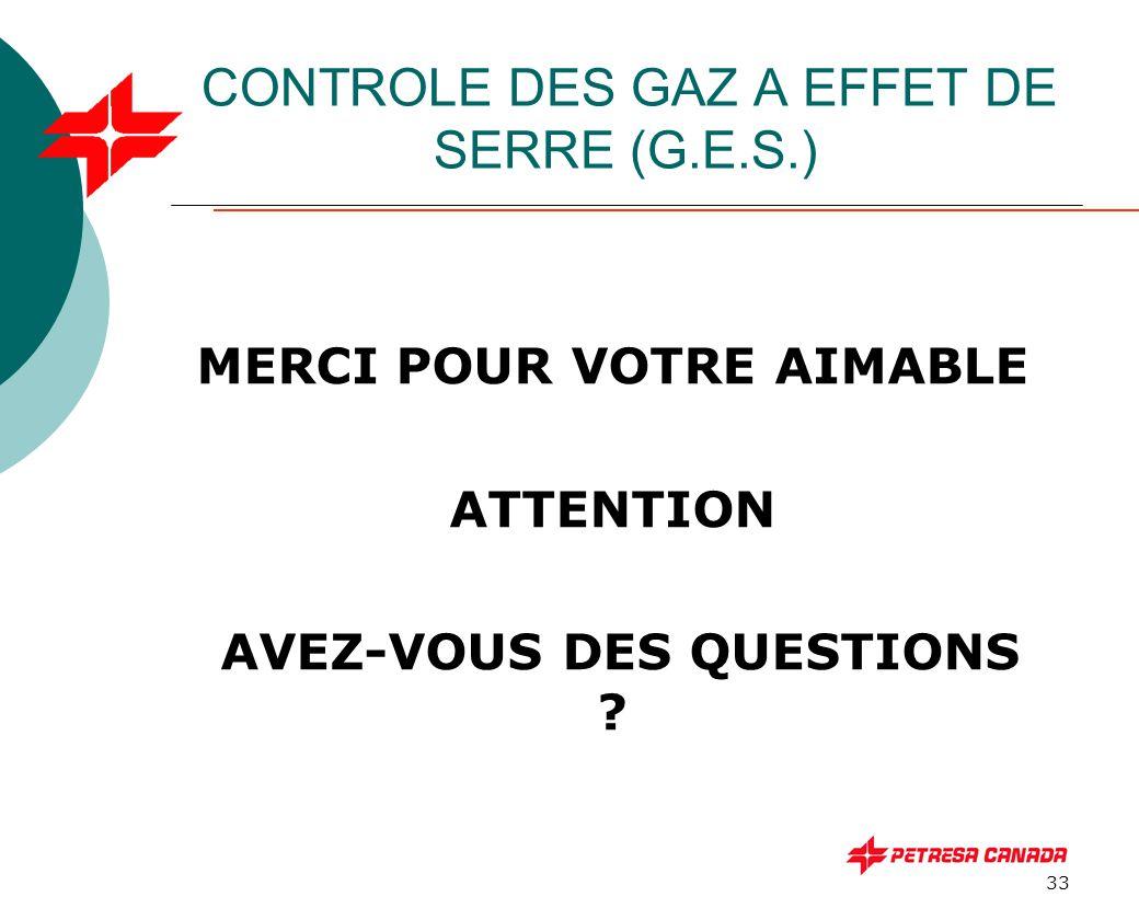 33 CONTROLE DES GAZ A EFFET DE SERRE (G.E.S.) MERCI POUR VOTRE AIMABLE ATTENTION AVEZ-VOUS DES QUESTIONS ?