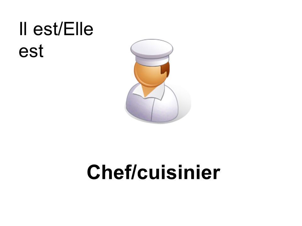 Chef/cuisinier Il est/Elle est