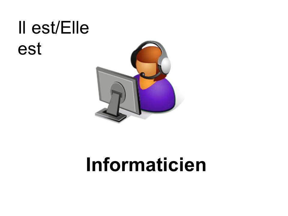 Informaticien Il est/Elle est