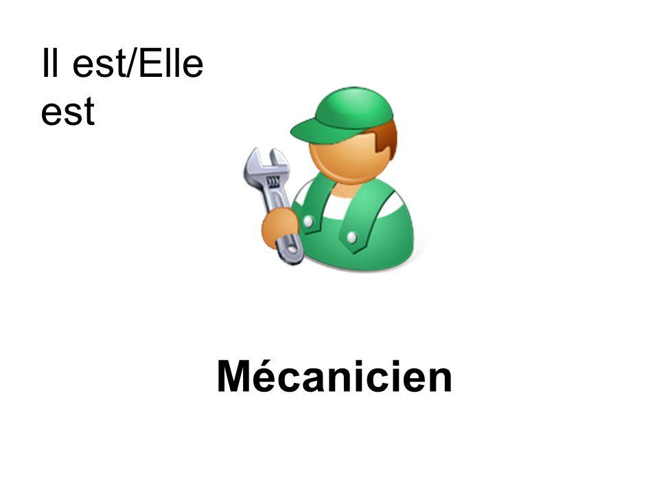 Mécanicien Il est/Elle est