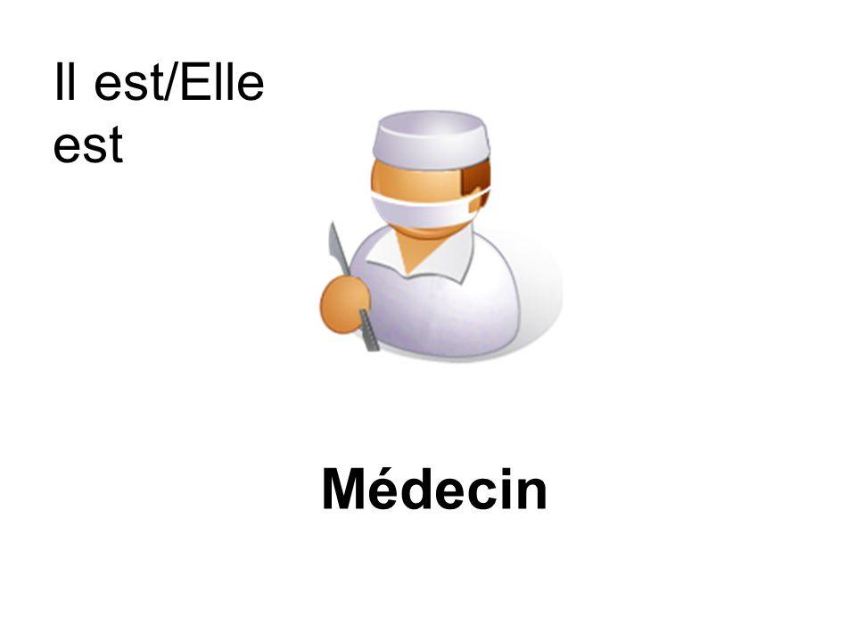 Médecin Il est/Elle est
