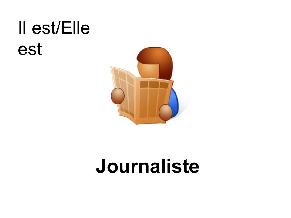 Journaliste Il est/Elle est