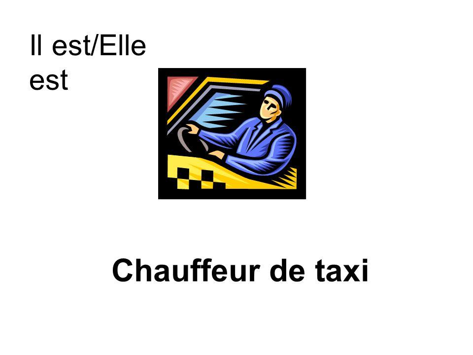 Chauffeur de taxi Il est/Elle est