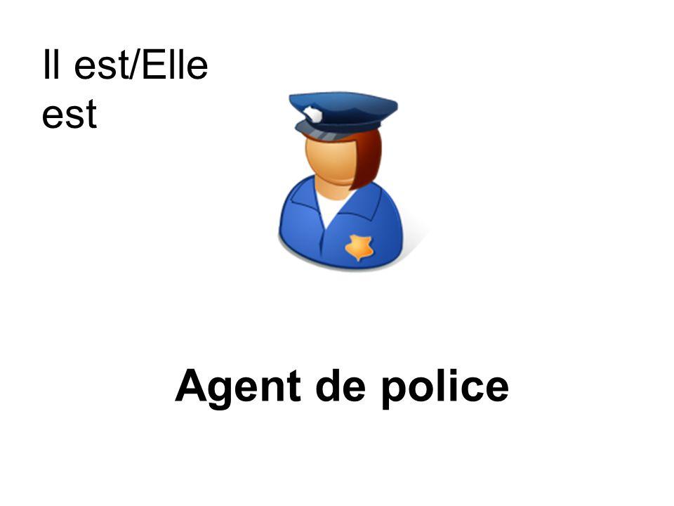 Agent de police Il est/Elle est
