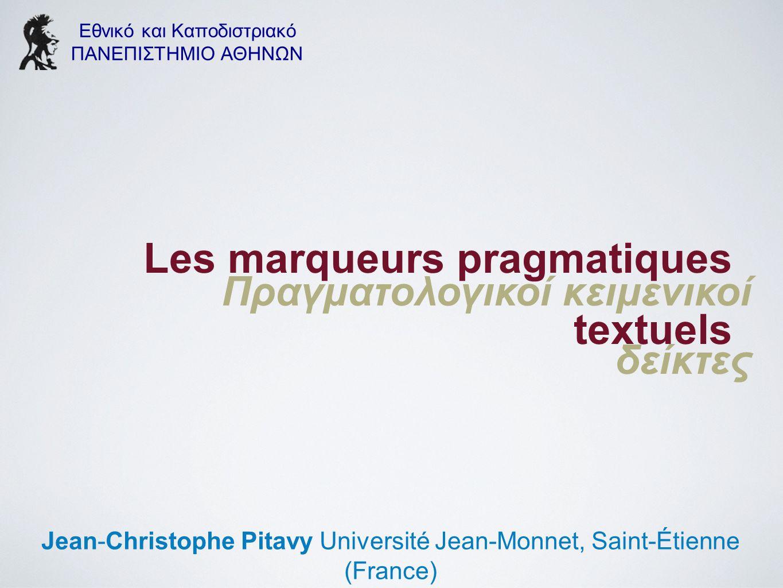 Εθνικό και Καποδιστριακό ΠΑΝΕΠΙΣΤΗΜΙΟ ΑΘΗΝΩΝ Jean-Christophe Pitavy Université Jean-Monnet, Saint-Étienne (France) Les marqueurs pragmatiques textuels