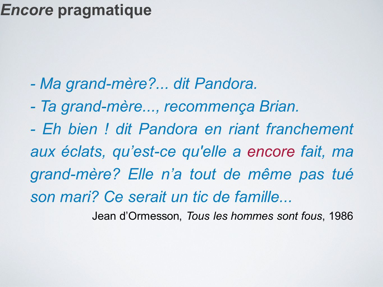 Encore pragmatique - Ma grand-mère?... dit Pandora. - Ta grand-mère..., recommença Brian. - Eh bien ! dit Pandora en riant franchement aux éclats, qu'