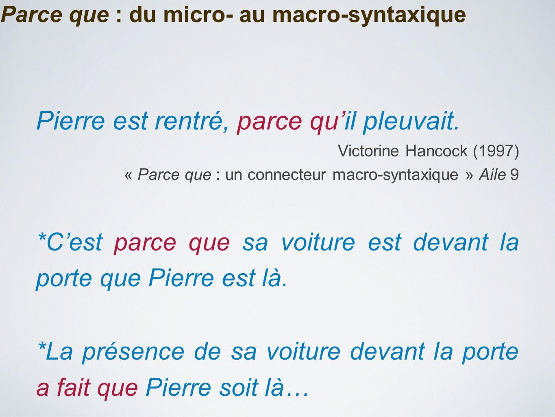 Parce que : du micro- au macro-syntaxique Pierre est rentré, parce qu'il pleuvait. Victorine Hancock (1997) « Parce que : un connecteur macro-syntaxiq