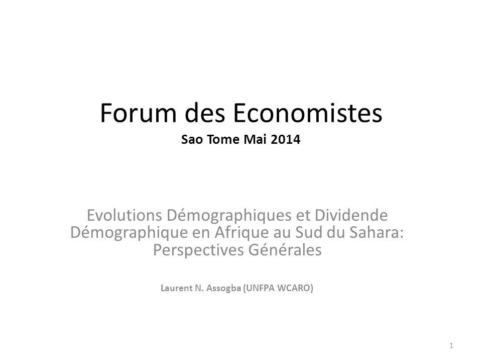 Forum des Economistes Sao Tome Mai 2014 Evolutions Démographiques et Dividende Démographique en Afrique au Sud du Sahara: Perspectives Générales Laure