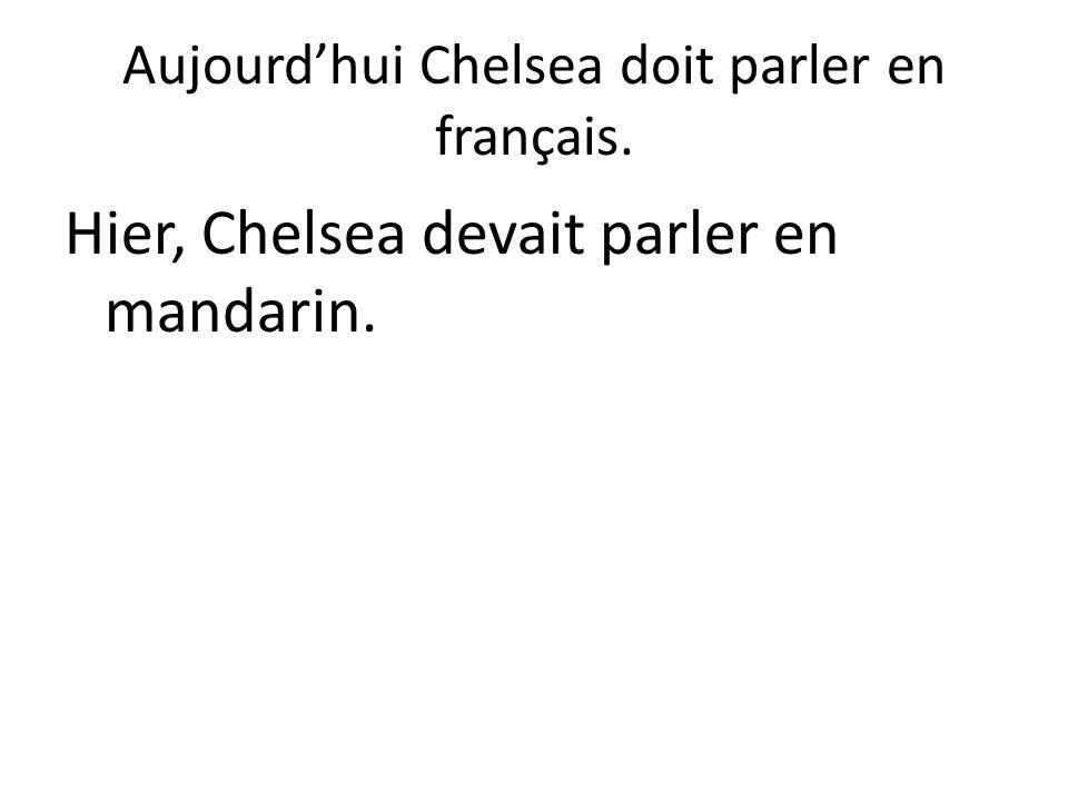 Aujourd'hui Chelsea doit parler en français. Hier, Chelsea devait parler en mandarin.