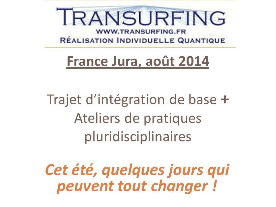 France Jura, août 2014 Trajet d'intégration de base + Ateliers de pratiques pluridisciplinaires Cet été, quelques jours qui peuvent tout changer !