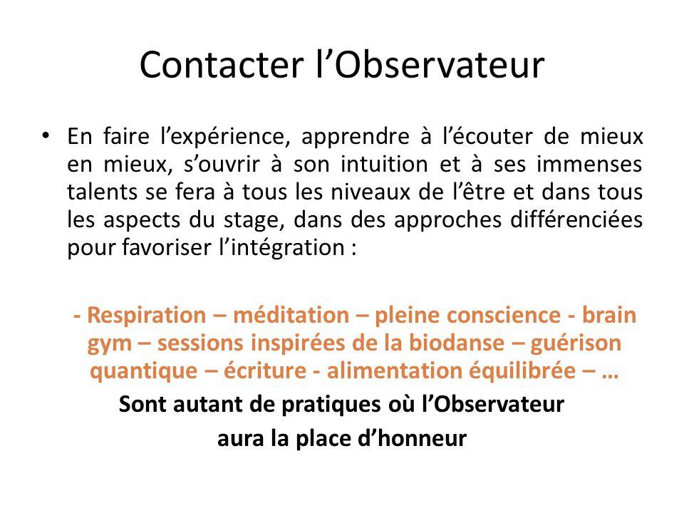 Contacter l'Observateur En faire l'expérience, apprendre à l'écouter de mieux en mieux, s'ouvrir à son intuition et à ses immenses talents se fera à t